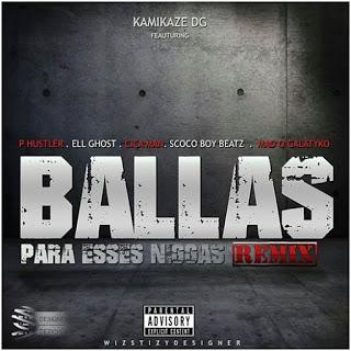 Kamikaze DG Feat. P-Hustler, Cica Man, Ell Ghost, Scoco Boy Beatz & Mad o Galatyko - Ballas Pra Esses Niggas (Remix)
