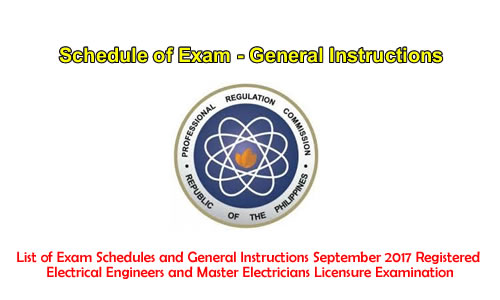 List of Exam Schedules and General Instructions September 2017 Registered Electrical Engineers and Master Electricians Licensure Examination
