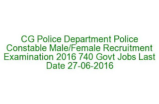 CG Police Department Police Constable Male Female Recruitment Examination 2016 740 Govt Jobs Last Date 27-06-2016