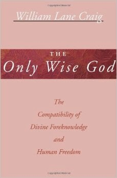 "Book Review: ""The Only Wise God: The Compatibility of Divine Foreknowledge & Human Freedom"" by Christian philosopher Dr. William Lane Craig"