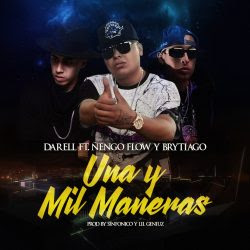 Darell ft Ñengo Flow ft Brytiago - Una Y Mil Maneras