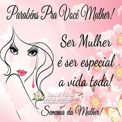 Parabéns Pra Você Mulher! Ser Mulher é ser especial a vida toda! Semana da Mulher!