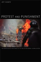 Protest and Punishment: The Repression of Resistance in the Era of Neoliberal Globalization (2012)