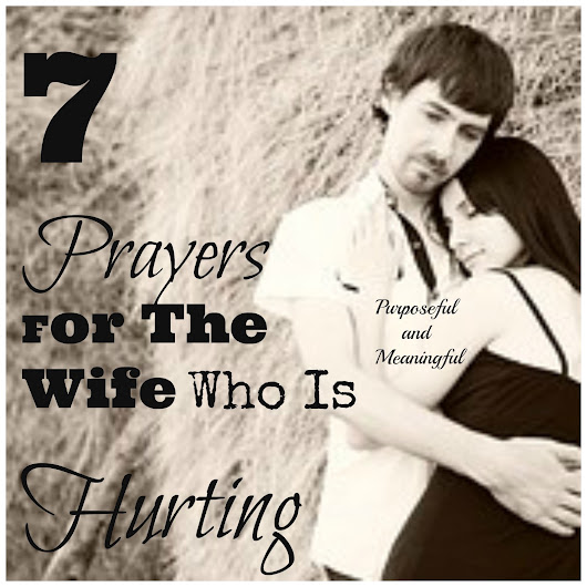 Purposeful and Meaningful: 7 Prayers For The Wife Who is Hurting
