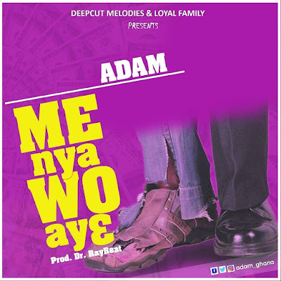 Adam - Me Nya Wo Ay3 (Prod by Dr Ray Beatz)