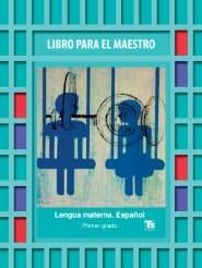 Lengua Materna Español Primer grado Libro para el maestro 2018-2019