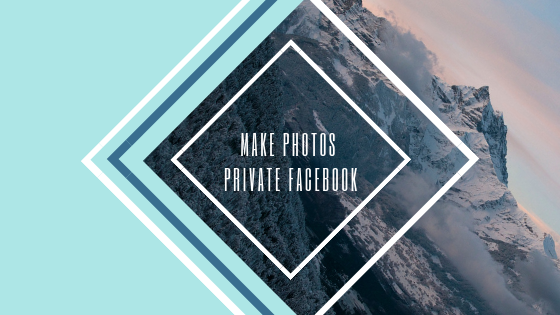 How To Private Photo In Facebook<br/>