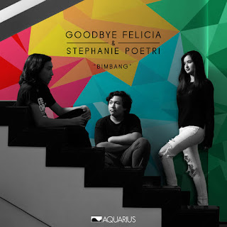 Download Lagu Goodbye Felicia & Stephanie Poetri - Bimbang (OST AADC 2)