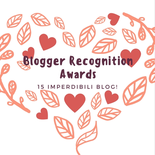 Blogger Recognition Awards: 15 imperdibili blog!