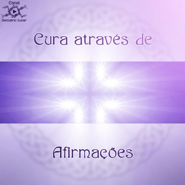 Cura através de afirmações | Wicca, Magia, Bruxaria, Paganismo