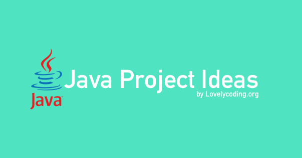 Top 99 Java Project Ideas for Final Year (Get Help) | Lovelycoding org