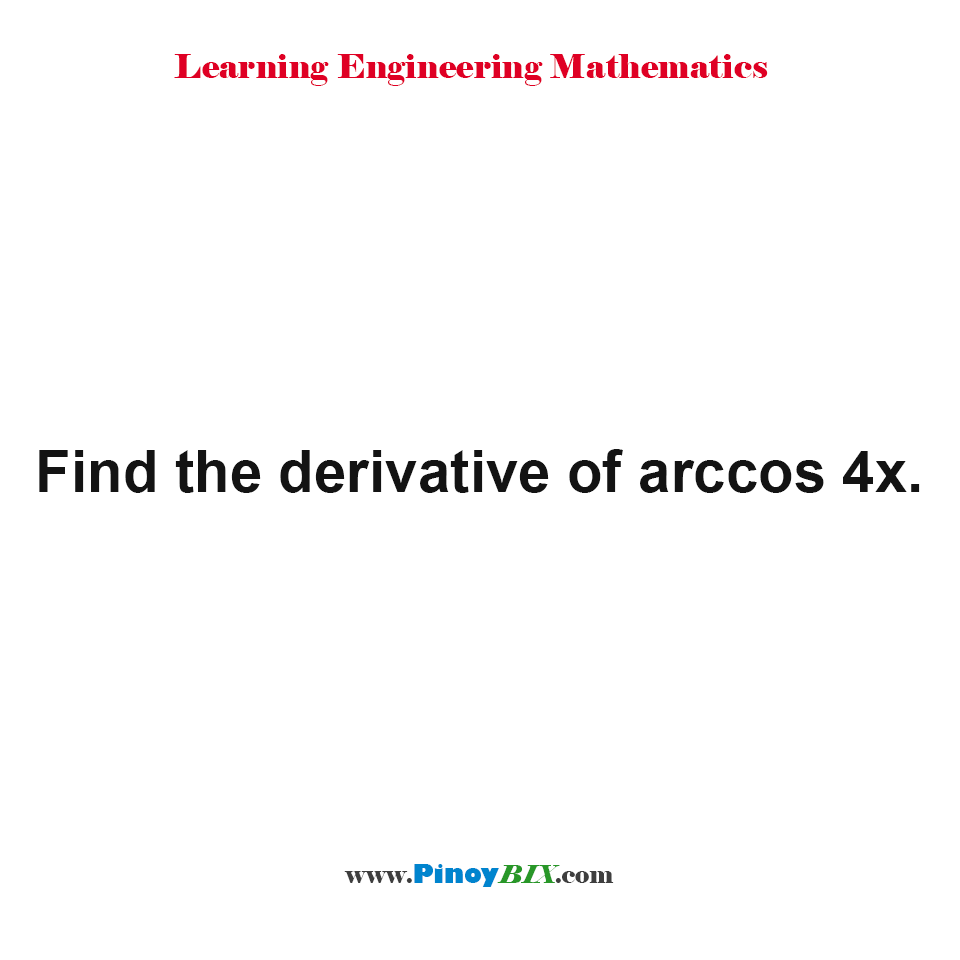 Find the derivative of arccos 4x.