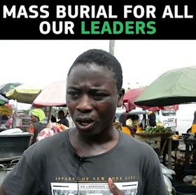 Video of a Nigerian Man saying Our Leaders needs Mass Burial