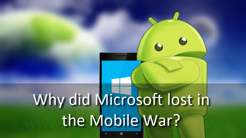 Why did Microsoft lost in the Mobile War?