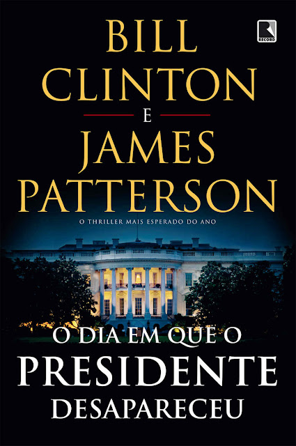 O dia em que o presidente desapareceu - Bill Clinton, James Patterson