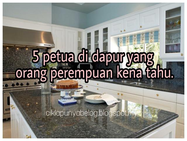 5 petua di dapur yang orang perempuan kena tahu.