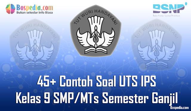 45+ Contoh Soal UTS IPS Kelas 9 SMP/MTs Semester Ganjil Terbaru
