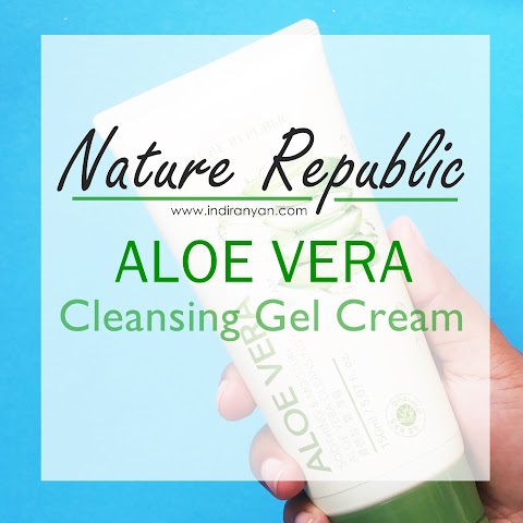 [REVIEW] Nature Republic - Soothing & Moisture Aloe Vera Cleansing Gel Cream