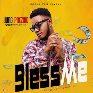 Yung Prezido - Bless Me