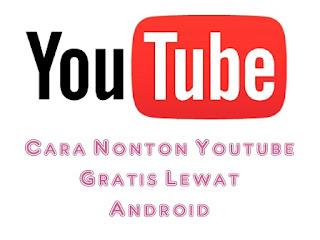 Cara nonton video youtube gratis tanpa pulsa tanpa kuota lewat android