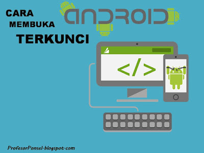 Cara membuka Android Marshmallow Terkunci Karena Lupa Pasword