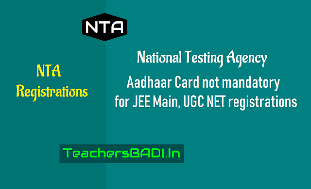 aadhaar card not mandatory for jee main 2019, ugc net registrations 2018,ugc net 2018 exam registrations last date,jee main 2019 exam  registrations last date,nta ugc net registrations, nta jee main registrations