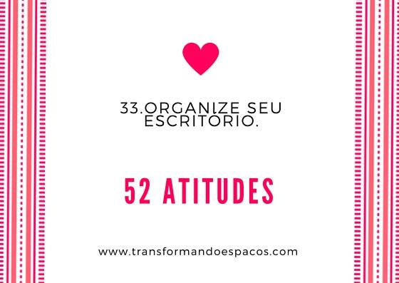 Atitude # 33 - Organize seu escritório.