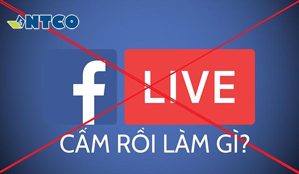 nguyen nhan bi cam livestream facebook