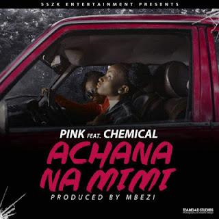 DOWNLOAD: Pink Ft. Chemical - Achana Na Mimi (Mp3). ||AUDIO