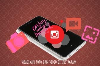Abadikan momen dengan berbagi foto dan vidio di Instagram