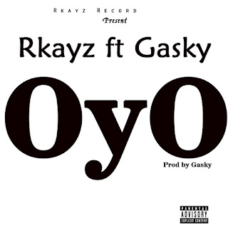Music: Rkayz ft Gasky – Oyo – Prod by Gasky | @OFFICIALGASKY @rkayzris @rkayzprinz
