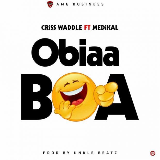 Criss Waddle Ft. Medikal – Obiaa Boa (Prod By Unkle Beatz)