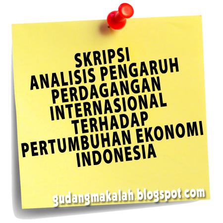 ... INTERNASIONAL TERHADAP PERTUMBUHAN EKONOMI INDONESIA - GUDANGMAKALAH