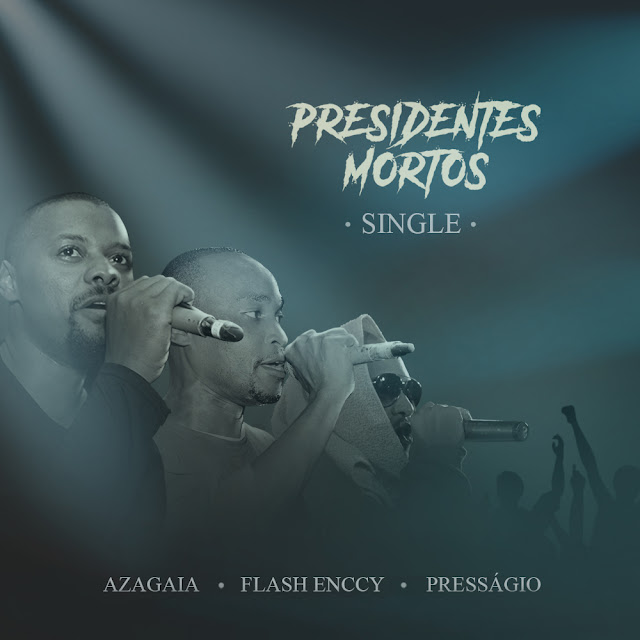 Pressagio Feat. Flash Enccy & Azagaia - Presidentes mortos (2o16)
