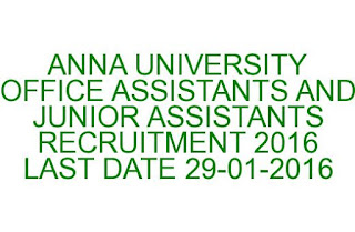ANNA UNIVERSITY OFFICE ASSISTANTS AND JUNIOR ASSISTANTS RECRUITMENT 2016 LAST DATE 29-01-2015
