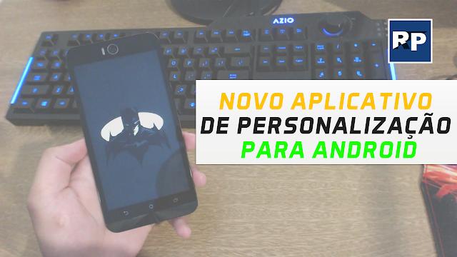 NOVO-APLICATIVO-DE-PERSONALIZAÇÃO-PARA-ANDROID,aplicativo,personalizar,android,2017,novo,download
