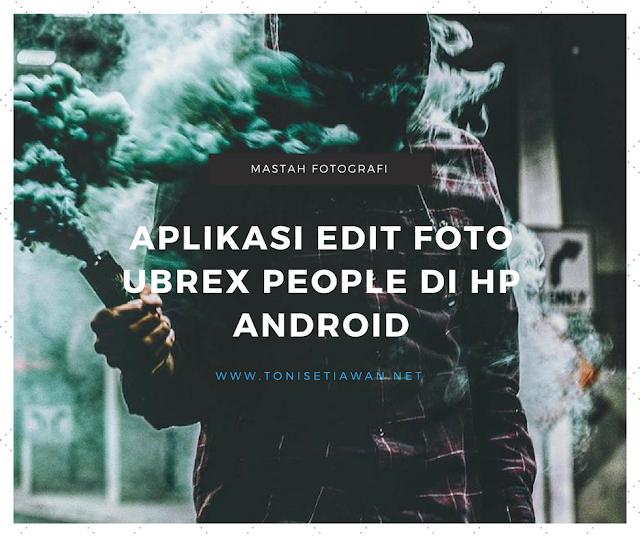 Aplikasi Edit Foto Ubrex People Di hp Android
