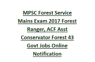 MPSC Forest Service Mains Exam 2017 Forest Ranger, ACF Asst Conservator Forest 44 Govt Jobs Online Notification