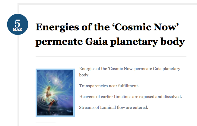 https://gaiaportal.wordpress.com/2016/03/05/energies-of-the-cosmic-now-permeate-gaia-planetary-body/