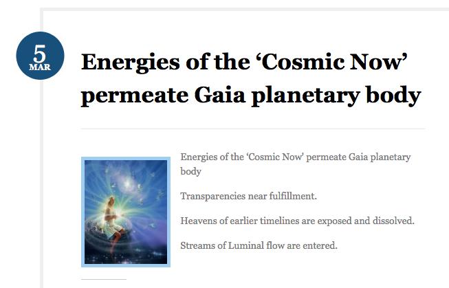 https://gaiaportal.wordpress.com/2016/03/05/energies-of-the-cosmic-now-permeate-gaia-planetary-body/