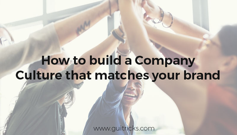 Build A Company Culture That Matches Your Brand