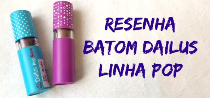 resenha batons linha pop Dailus