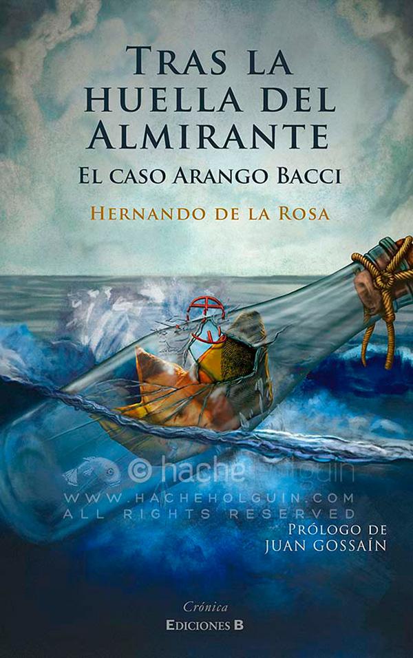 Tras la huella del Almirante. El caso Arango Bacci de Hernando De la Rosa