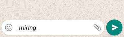Membuat Tulisan Tebal, Miring dan Coret di WhatsApp