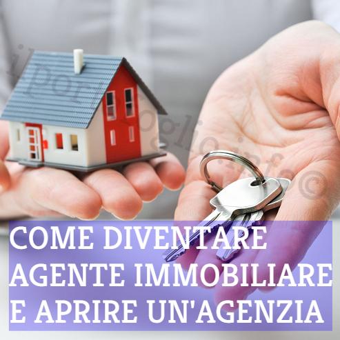 diventare agente immobiliare e aprire un'agenzia: requisiti e quanto