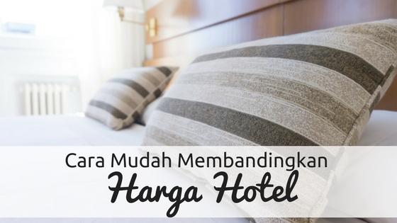 Cara Mudah Bandingkan Harga Hotel