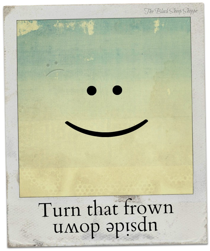 Turn that frown upside down!