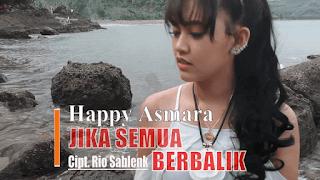 Lirik Lagu Happy Asmara - Jika Semua Berbalik
