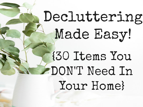 Decluttering Made Easy - 30 Items You Don't Need In Your House!