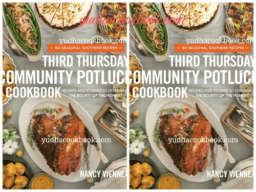 Download ebook THIRD THURSDAY COMMUNITY POTLUCK COOKBOOK : Recipes and Stories to Celebrate the Bounty of the Moment